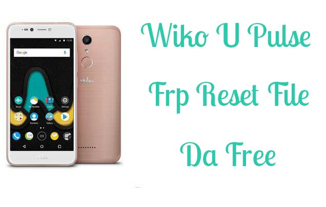 Wiko U Pulse Frp Reset File Bypass Without Password