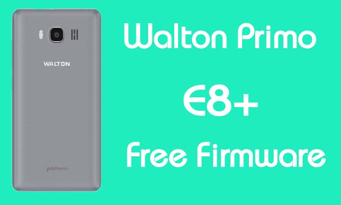 Walton Primo E8 Plus Stock Firmware (Flash File) Free Download