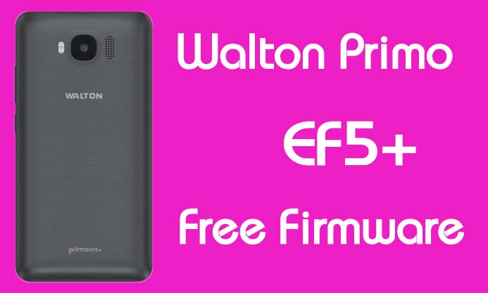 Walton Primo EF5 Plus Stock Firmware (Flash File) Free Download